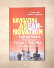 Navigating ASEANnovation: The Reservoir Principle and other essays on startups and innovation in Southeast Asia
